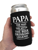 """Papa - The Man The Myth The Beer Drinking Legend"" - Can Cooler"
