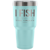 """I Fish To Burn Off The Crazy"" - Stainless Steel Tumbler"