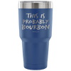 """This Is Probably Bourbon"" Stainless Steel Tumbler"