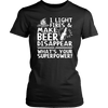 "Funny ""I Light Fires And Make Beer Disappear, What's Your Superpower?"" - Shirts and Hoodies"