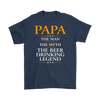 """Papa - The Man, The Myth, The Beer Drinking Legend"" Shirts and Hoodies"