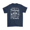 """A Bad Day Fishing Is Better Than A Good Day At Work"" Funny Fishing Shirts and Hoodies"