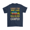 """Sorry For What I Said While We Were Trying To Park The Camper"" Funny Navy Camping Shirt"