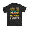 """Sorry For What I Said While We Were Trying To Park The Camper"" Funny Black Camping Shirt"