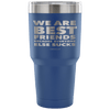 "Funny ""We Are Best Friends Because Everyone Else Sucks"" - 30 Oz Stainless Steel Tumbler"