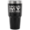 """Hold My Drink And Watch This"" - Stainless Steel Tumbler"