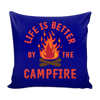 Life Is Better By The Campfire - Pillow Cover