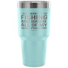 """I Just Want To Go Fishing And Ignore All Of My Adult Problems"" - Stainless Steel Tumbler"