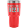 """Wish You Were Beer"" - Stainless Steel Tumbler"