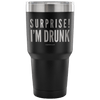 """Surprise! I'm Drunk"" - Stainless Steel Tumbler"