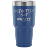 """Definitely Not Whiskey"" - Stainless Steel Tumbler"