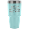 """When I'm Camping It's Always Happy Hour"" - Stainless Steel Tumbler"