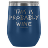 """This Is Probably Wine"" Stemless Wine Cup"