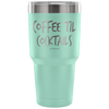 """Coffee Til Cocktails"" Stainless Steel Tumbler"