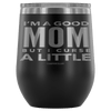 """I'm A Good Mom, But I Curse A Little"" - Stemless Wine Cup"