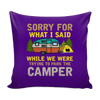 """Sorry For What I Said While We Were Trying To Park The Camper"" - Pillow Cover"