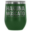 """Hakuna Moscato - It Means Drink Wine"" Stemless Wine Cup"