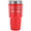 """You Look Like I Need A Drink"" Stainless Steel Tumbler"