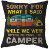 """Sorry For What I Said While We Were Trying To Park The Camper"" - Pillow"