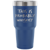 """This Is Probably Whiskey"" Stainless Steel Tumbler"