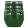 """Good Wine, Good Friends, Good Times"" - Stemless Wine Cup"