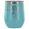 """Screw It"" Stemless Wine Cup"