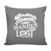 """Not All Who Wander Are Lost"" - Pillow Cover"