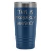 "Funny ""This Is Probably Whiskey"" 20oz Stainless Steel Tumbler"