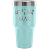 """Let's Day Drink"" - Stainless Steel Tumbler"