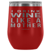 """I Drink Wine Like A Mother"" Stemless Wine Cup"