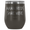 """Mama Needs Some Wine"" - Stemless Wine Cup"