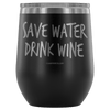 """Save Water, Drink Wine"" Stemless Wine Cup"