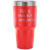 """This Is Probably A Margarita"" Stainless Steel Tumbler"