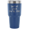 """Shut Up Liver You're Fine"" Stainless Steel Tumbler"