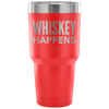 """Whiskey Happens"" - Stainless Steel Tumbler"