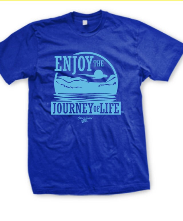Tee Shirt: Enjoy The Journey of Life