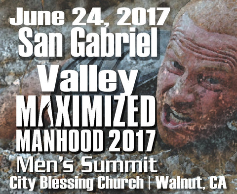 "Jun 24, San Gabriel Valley ""Maximized Manhood"" Men's Summit!"