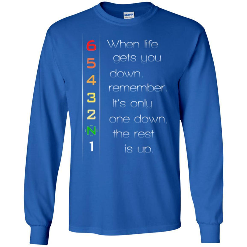 6 5 4 3 2 N 1 When Life Gets You Down Remember It's Only One Down The Rest Is Up Motorbike T Shirts CustomCat