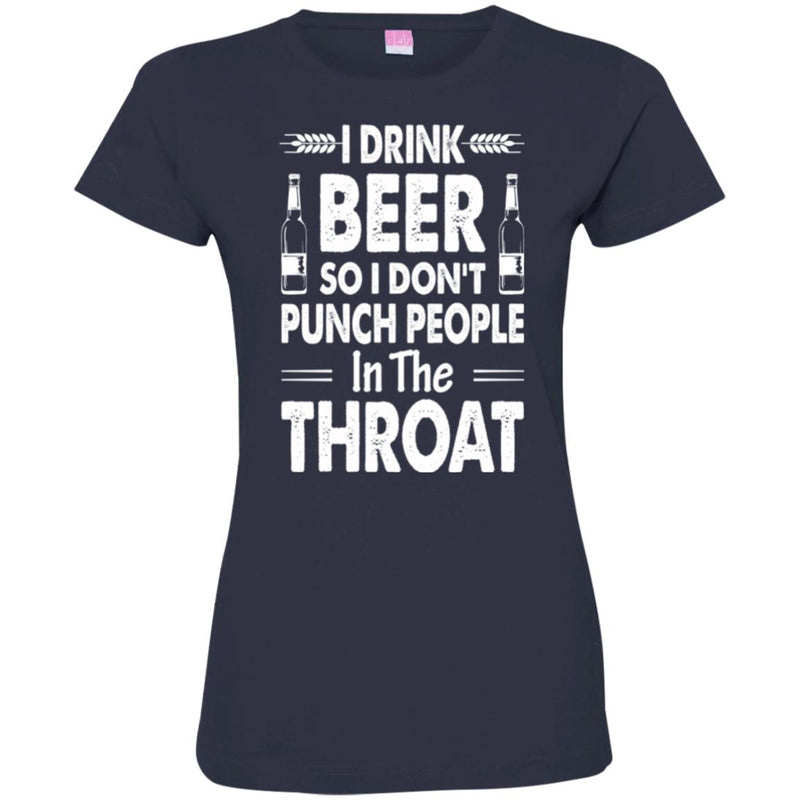 Beer T-Shirt I Drink Beer But I Don't Punch People In The Throat Funny Drinking Lovers Shirt