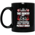 Air Force Coffee Mug I Didn't Serve This Country For Pussies I Should Be Politically Correct 11oz - 15oz Black Mug CustomCat