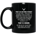 Air Force Coffee Mug What Is An Air Force Veteran? Discharged Retired Reserve That Is Hornor 11oz - 15oz Black Mug CustomCat
