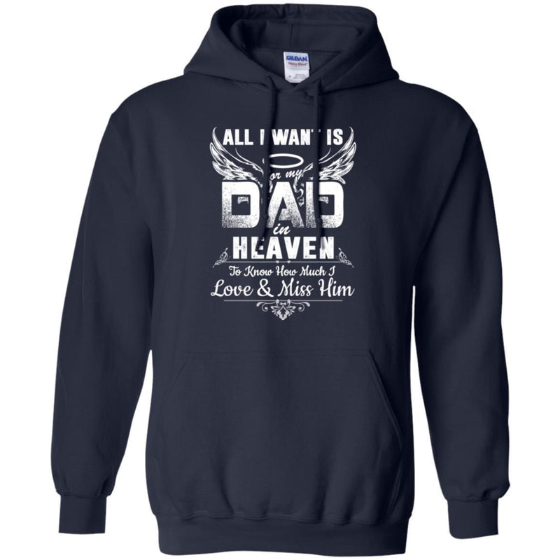 All I Want Is Dad In Heaven To Know How Much I Love And Miss Him T Shirts CustomCat