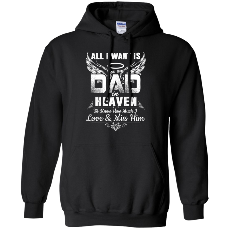 All i want is for my dad in heaven to knew how much i love & miss him T-shirts CustomCat