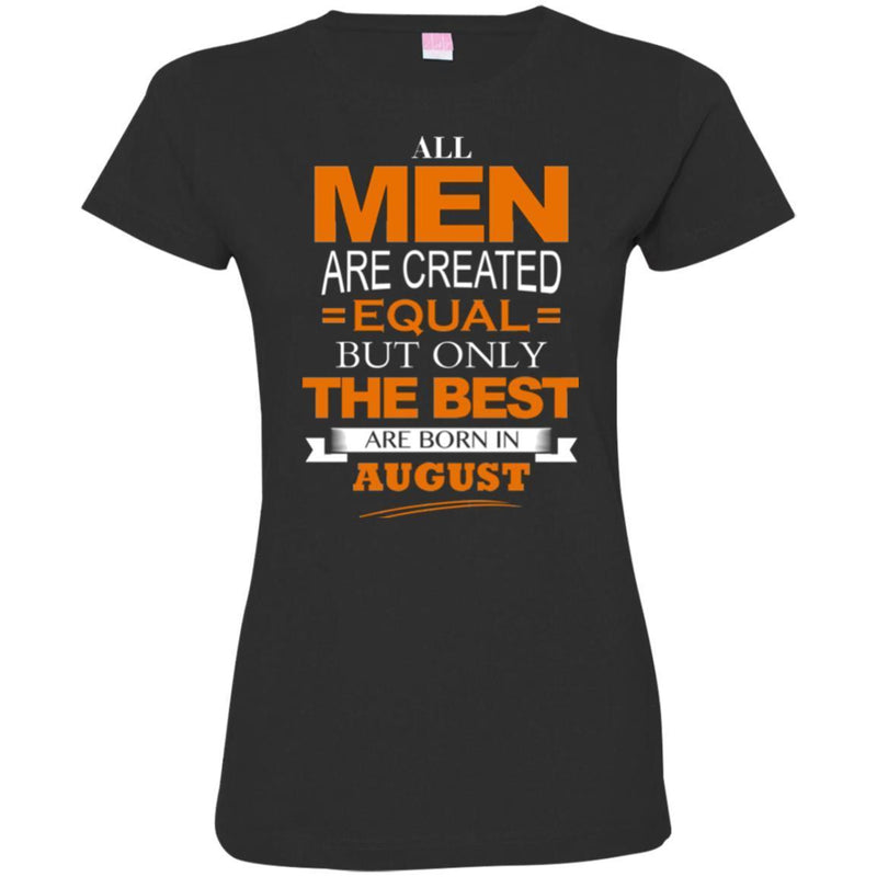 All Men Are Created Equal But Only The Best Are Born In August BirthdayT Shirts CustomCat