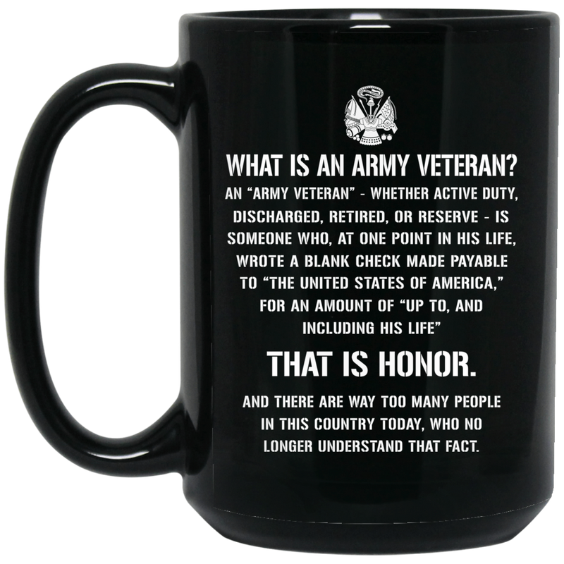 Army Veteran Coffee Mug What Is An Army Veteran? Discharged Retired Reserve That Is Hornor 11oz - 15oz Black Mug CustomCat