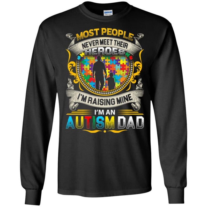 Autism T-Shirt Most People Never Meet Their Heroes I'm Raising Mine I'm An Autism Dad Shirts CustomCat
