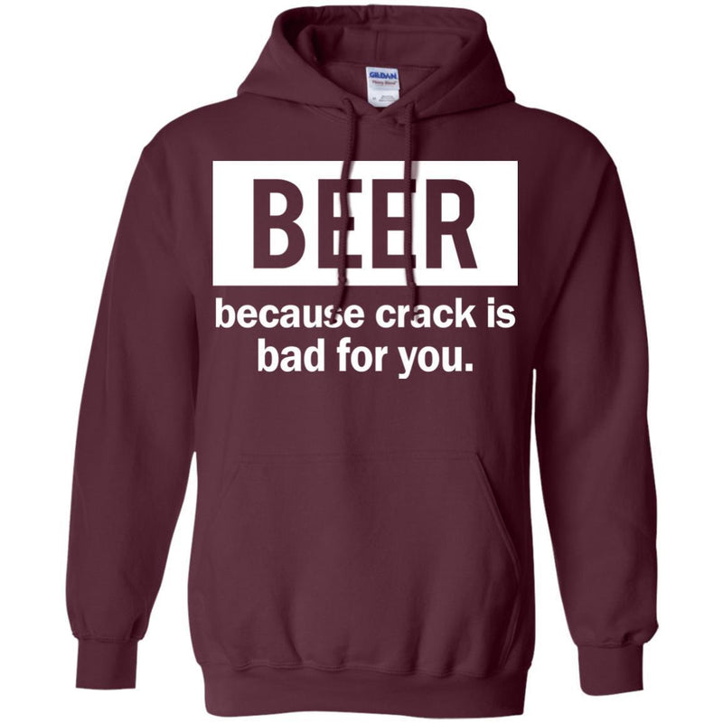 Beer Because Crack Is Bad For You Funny T-shirts CustomCat