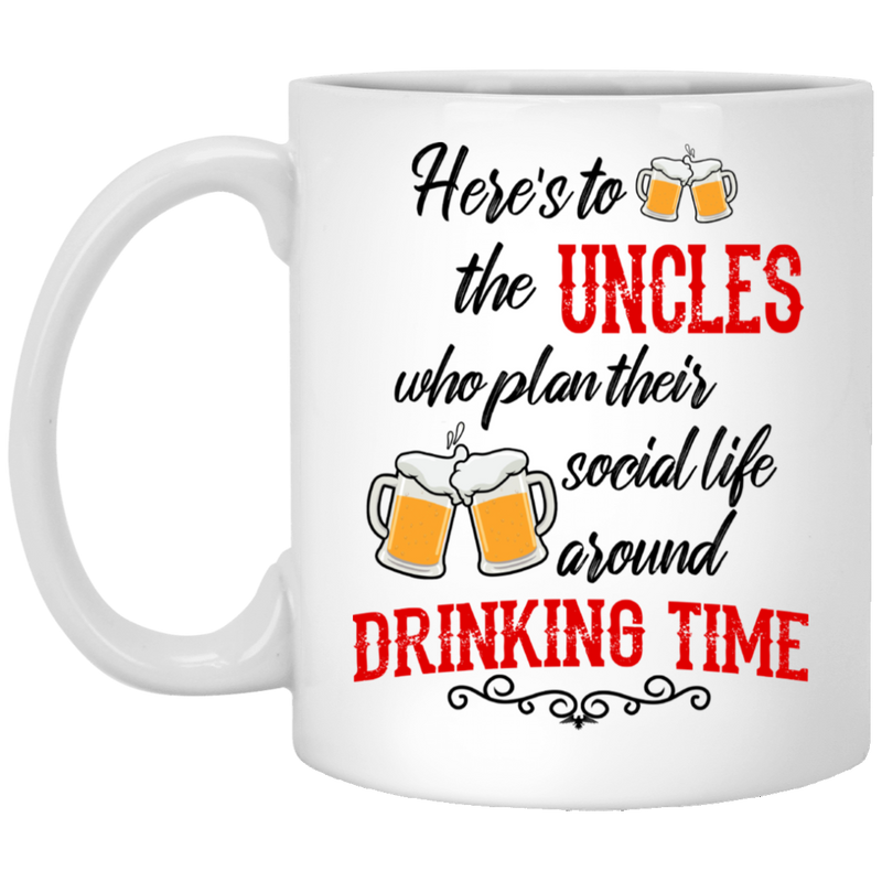 Beer Coffee Mug Here's To The Uncles Who Plan Their Social Life Around Drinking Time Beer 11oz - 15oz White Mug CustomCat
