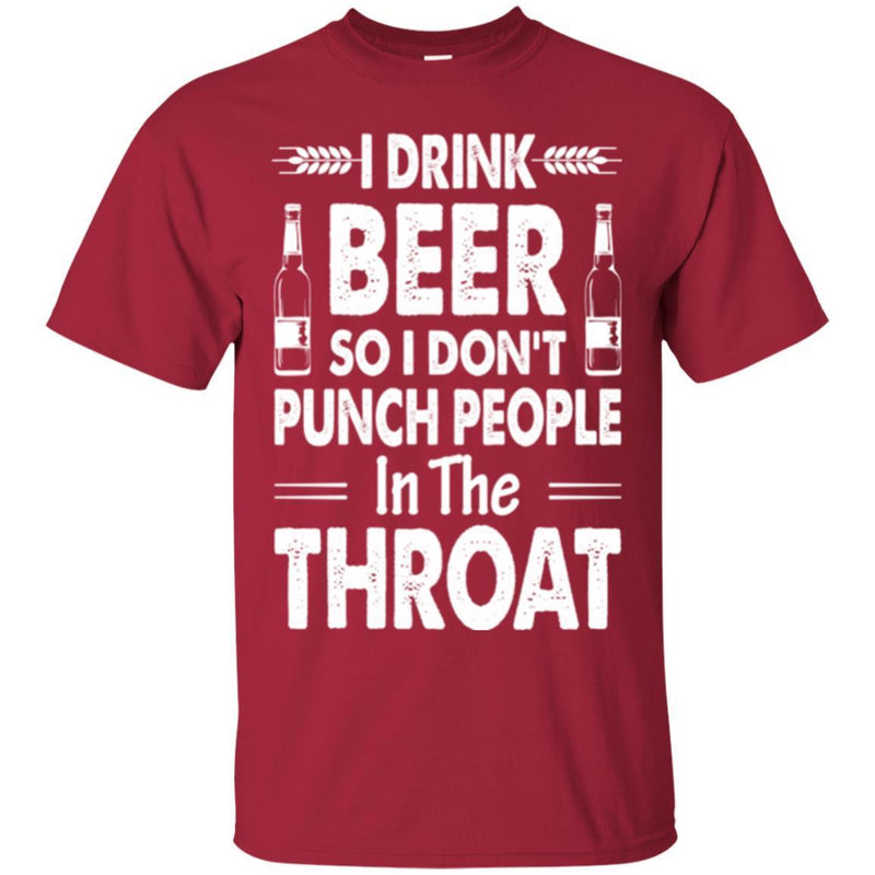 Beer T-Shirt I Drink Beer But I Don't Punch People In The Throat Funny Drinking Lovers Shirt CustomCat