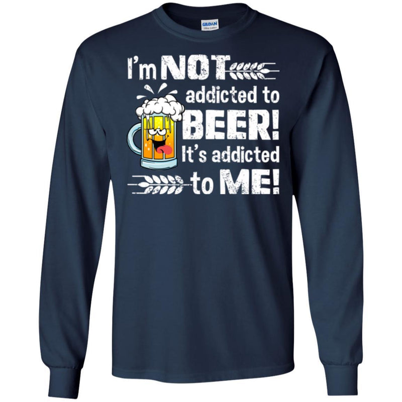Beer T-Shirt I'm Not Addicted To Beer! It's Addicted To Me! Funny Drinking Lovers Shirts CustomCat